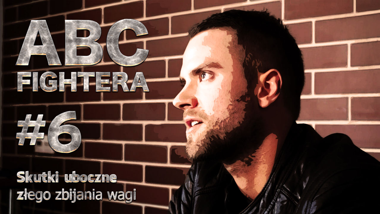 ABC FIGHTERA #6: Skutki złego zbijania wagi (+video)